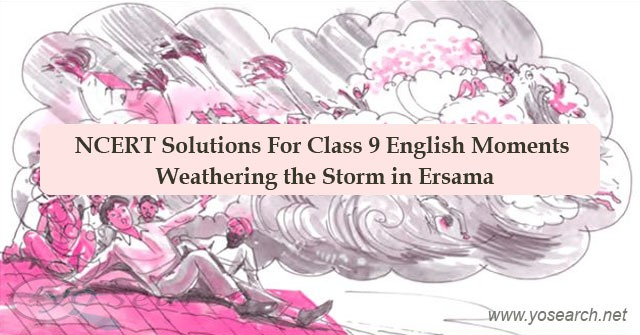 NCERT Solutions For Class 9 English Moments Weathering the Storm in Ersama