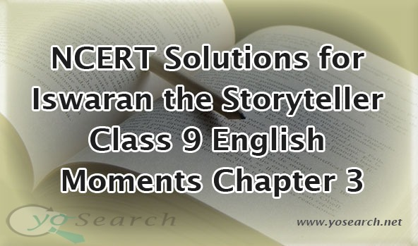NCERT Solutions for Iswaran the Storyteller Class 9 English Moments Chapter 3